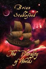 The Plurality of Worlds : A Sixteenth-Century Space Opera - Brian Stableford