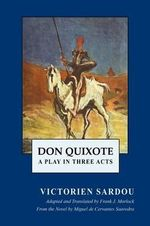 Don Quixote : A Play in Three Acts - Victorien Sardou