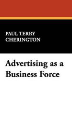 Advertising as a Business Force - Paul Terry Cherington
