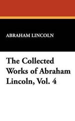 The Collected Works of Abraham Lincoln - Abraham Lincoln