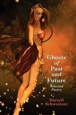 Ghosts of Past and Future : Selected Poetry - Darrell Schweitzer
