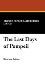 The Last Days of Pompeii - Edward George Earle Bulwer-Lytton