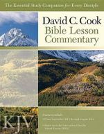 David C Cook's King James Versions Bible Lesson Commentary : The Essential Study Companion for Today's Disciple - Dan Lioy