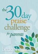 The 30-Day Praise Challenge for Parents - Becky Harling