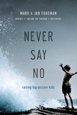 Never Say No : Raising Big-Picture Kids - Mark Foreman