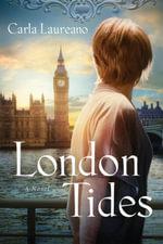 London Tides : A Novel - Carla Laureano