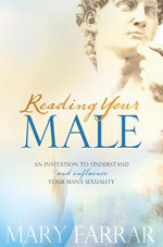 Reading Your Male : An Invitation to Understand and Influence Your Man's Sexuality - Mary Farrar