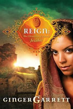 Reign : The Chronicles of Queen Jezebel - Ginger Garrett
