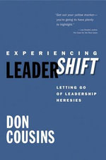 Experiencing Leadershift : Letting Go of Leadership Heresies - Don Cousins