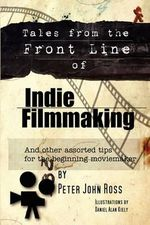 Tales from the Frontline of Indie Film : Viper Soup, Badger Ham, Stewed Sparrows & 100 More... - Peter John Ross