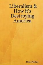 Liberalism & How It's Destroying America - Mark Phillips
