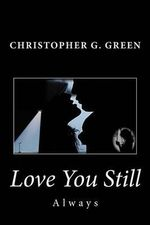 Love You Still : Always - Christopher G Green