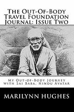 The Out-Of-Body Travel Foundation Journal : Issue Two: My Out-Of-Body Journey with Sai Baba, Hindu Avatar - Marilynn Hughes