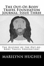 The Out-Of-Body Travel Foundation Journal : Issue Three: The History of the Out-Of-Body Travel Foundation! - Marilynn Hughes