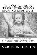 The Out-Of-Body Travel Foundation Journal : Issue Eight: Comparing the Buddhist Avalokiteswara's Descent Into Hell with That of Jesus Christ - Marilynn Hughes
