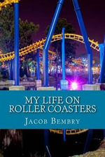 My Life on Roller Coasters : Lesson Learned from a Life with Curves in the Road - Jacob Bembry