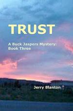 Trust : A Buck Jaspers Mystery: Book Three - Jerry Blanton