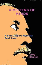 A Meeting of Minds : A Buck Jaspers Mystery: Book Four - Jerry Blanton