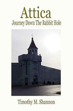 Attica - Journey Down the Rabbit Hole - Timothy M Shannon