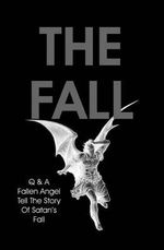 The Fall : Q & A Fallen Angel Tell the Story of Satan's Fall - Q