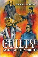 Guilty : America's Conquest - Norman Garrett