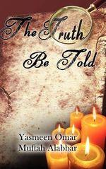 The Truth Be Told - Yasmeen Omar Muftah Alabbar