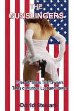 The Gunslingers : Tales of Texas Trial Lawyers, Tales of Murder, Lust and Power - David Stewart