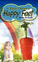 A Rabbit Named Happy Feet - Kathy Jo Smith