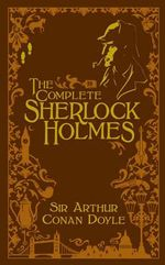 The Complete Sherlock Holmes : Barnes & Noble Leatherbound Classic Collection - Sir Arthur Conan Doyle