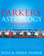 Parkers' Astrology : The definitive guide to using astrology in every aspect of your life - Julia & Derek Parker