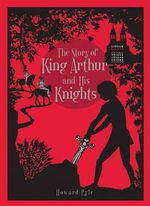 The Story of King Arthur and His Knights : Barnes & Noble Leatherbound Classic Collection - Howard Pyle