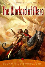 The Warlord of Mars : John Carter of Mars, Book Three - Edgar Burroughs