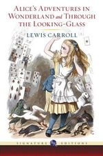 Alice's Adventures in Wonderland and Through the Looking Glass : The B &N Signature Edition Classics - Lewis Carroll