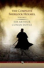 The Complete Sherlock Holmes : Volume 1 : The B &N Signature Edition Classics - Sir Arthur Conan Doyle