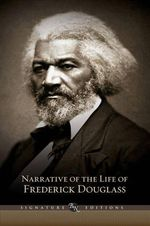 Narrative of the Life of Frederick Douglass : The B &N Signature Edition Classics - Frederick Douglass