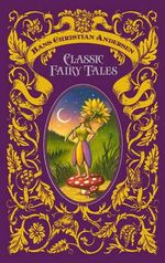Hans Christian Andersen Classic Fairy Tales : Barnes & Noble Leatherbound Classic Collection - Hans Christian Andersen