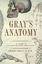 Gray's Anatomy : Classic Illustrated Edition - Henry Gray