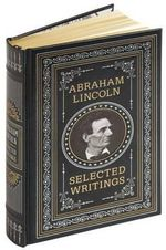 Abraham Lincoln : Selected Writings - Abraham Lincoln