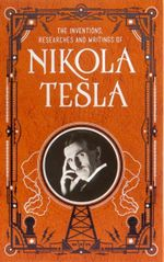The Inventions, Researches and Writings of Nikola Tesla - Nikola Tesla