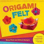 Origami Felt : Easy Fold-and-Stitch Designs - Brett Bara
