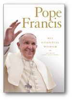 Pope Francis : His Essential Wisdom