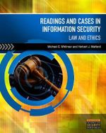 Readings and Cases in Information Security : Law and Ethics - Michael E. Whitman