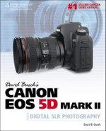 David Busch's Canon Eos 5d Mark II Guide to Digital SLR Photography : David Busch's Digital Photography Guides - David Busch