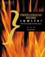 Propellerhead Record Ignite! : The Visual Guide for New Users - Michael Prager