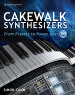 Cakewalk Synthesizers : From Presets to Power User - Simon Cann