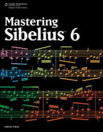 Mastering Sibelius 6 : PC PUBLISHING - Marc Schonbrun