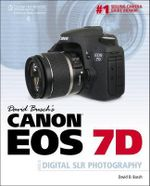 David Busch's Canon EOS 7D Guide to Digital SLR Photography : Digital SLR Photography - David Busch