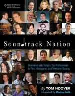 Soundtrack Nation : Interviews with Today's Top Professionals in Film, Videogame, and Television Scoring - Tom Hoover