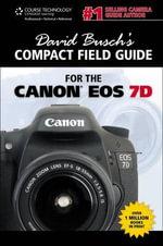 David Busch's Compact Guide For The Canon Eos 7D - David Busch