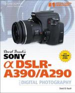 David Busch's Sony Alpha DSLR-A390/A290 Guide to Digital Photography - David Busch